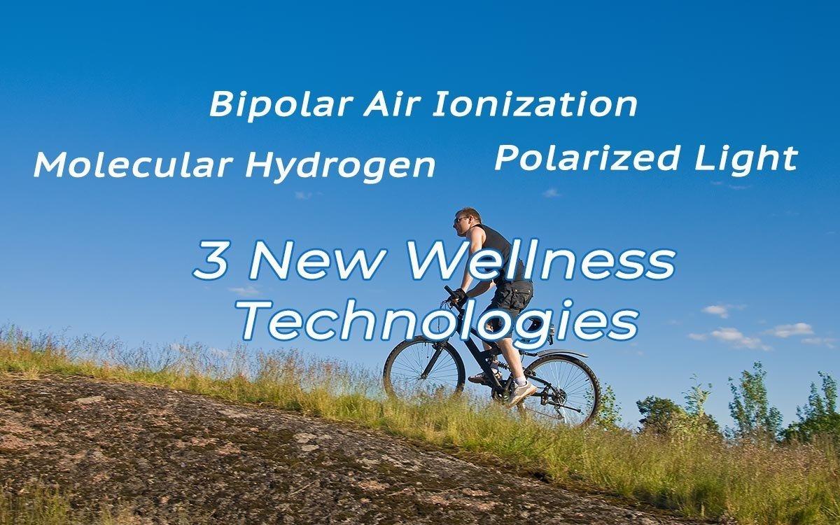 3 New Wellness Technologies – Molecular Hydrogen, Bi-polar Air Ionization &  Polarized Light